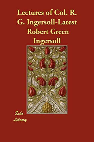 9781406853148: Lectures of Col. R. G. Ingersoll-Latest