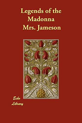 Legends of the Madonna: Mrs. Jameson