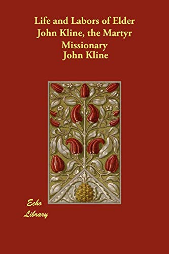 9781406853964: Life and Labors of Elder John Kline, the Martyr Missionary