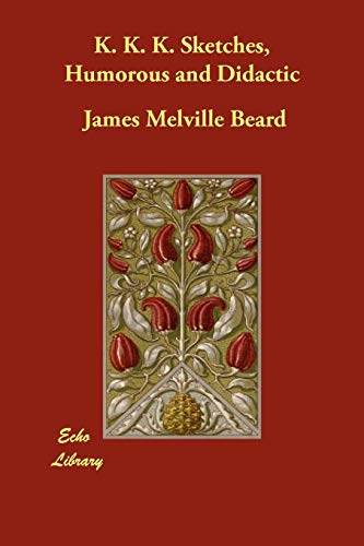 K. K. K. Sketches, Humorous and Didactic: James Melville Beard
