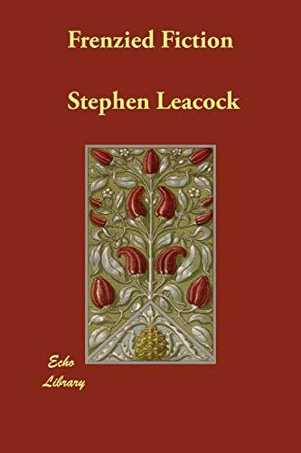 Frenzied Fiction (Paperback): Stephen Leacock