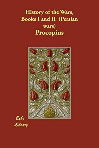 History of the Wars, Books I and II (Persian Wars): Procopius