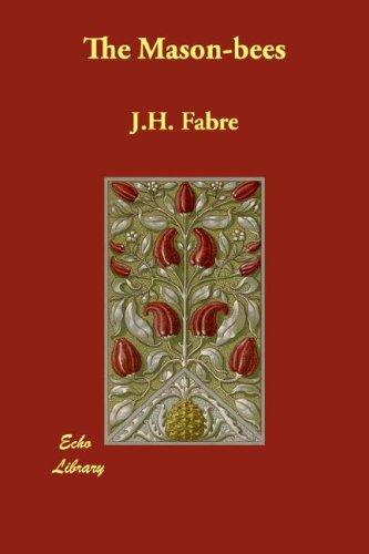 The Mason-bees: J.H. Fabre