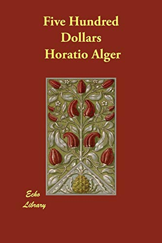 Five Hundred Dollars (Paperback): Horatio Alger