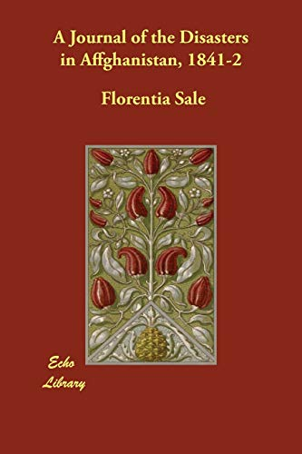 A Journal of the Disasters in Affghanistan,: Lady Florentia Sale