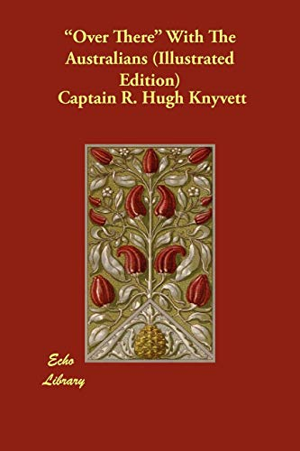 Over There with the Australians (Illustrated Edition): Captain R. Hugh Knyvett