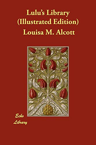 Lulu's Library (Illustrated Edition): Louisa M. Alcott