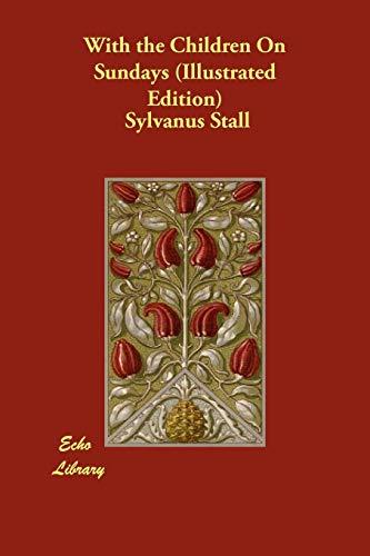 With the Children On Sundays (Illustrated Edition): Sylvanus Stall, C.