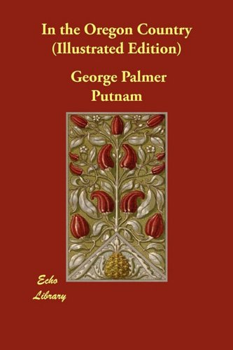 In the Oregon Country (Illustrated Edition) (Paperback): George Palmer Putnam