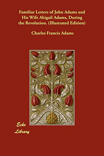 Familiar Letters of John Adams and His Wife Abigail Adams, During the Revolution. (Illustrated ...