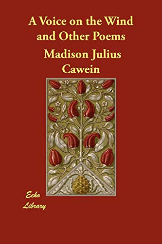 A Voice on the Wind and Other: Madison Julius Cawein