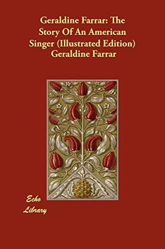 Geraldine Farrar: The Story of an American Singer (Illustrated Edition): Geraldine Farrar