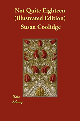 Not Quite Eighteen (Illustrated Edition): Susan Coolidge