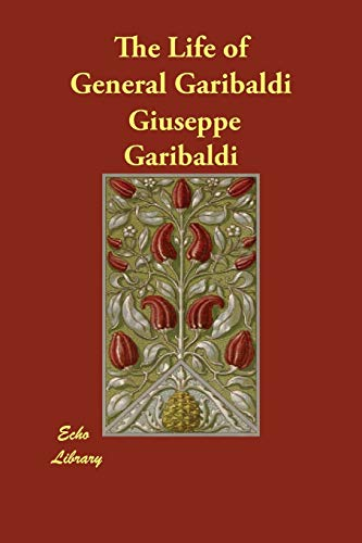 The Life of General Garibaldi (Paperback): Giuseppe Garibaldi