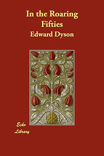 In the Roaring Fifties: Edward Dyson