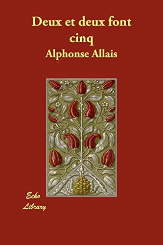 Deux Et Deux Font Cinq: Alphonse Allais