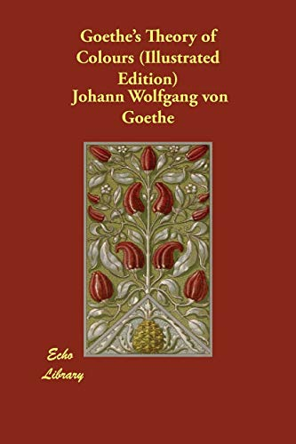 Goethe s Theory of Colours (Illustrated Edition): Johann Wolfgang von
