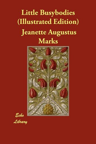 Little Busybodies (Illustrated Edition): Marks, Jeanette Augustus