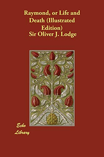 Raymond, or Life and Death (Illustrated Edition): Sir Oliver J