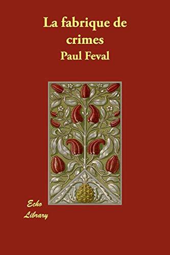 La Fabrique de Crimes (Paperback): Paul Feval
