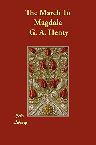 The March to Magdala (Paperback): G A Henty