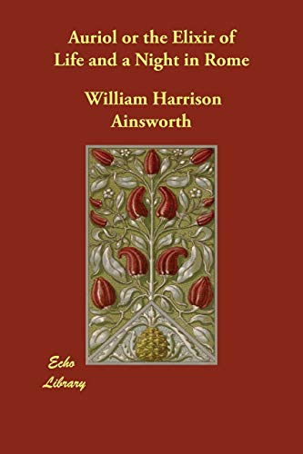 Auriol or the Elixir of Life and a Night in Rome (1406880280) by William Harrison Ainsworth