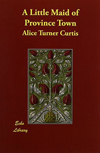 A Little Maid of Province Town: Curtis, Alice Turner