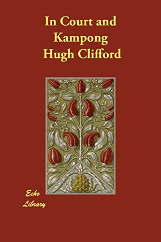 In Court and Kampong (Paperback): Hugh Clifford