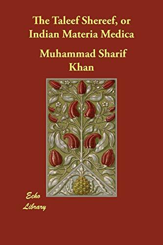 The Taleef Shereef, or Indian Materia Medica: Muhammad Sharif Khan