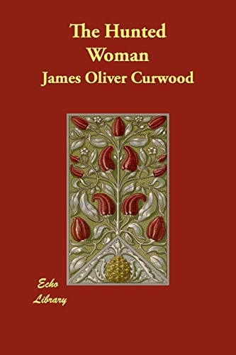 The Hunted Woman: James Oliver Curwood