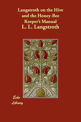 Langstroth on the Hive and the Honey-Bee: Langstroth, L. L.