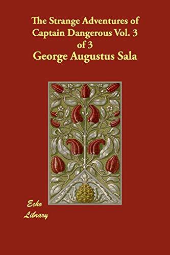 The Strange Adventures of Captain Dangerous Vol. 3 of 3: George Augustus Sala