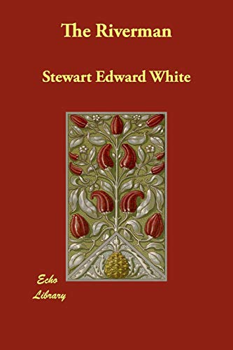 The Riverman: White, Stewart Edward