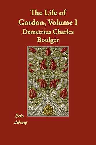 The Life of Gordon, Volume I: Demetrius Charles Boulger