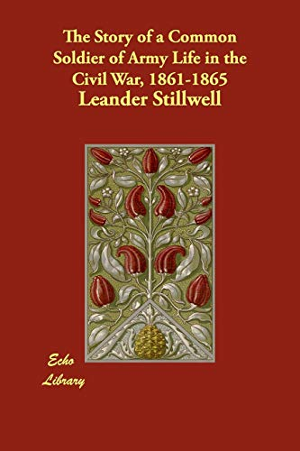 The Story of a Common Soldier of: Leander Stillwell