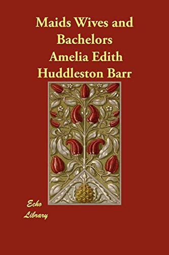 Maids Wives and Bachelors (Paperback): Amelia Edith Huddleston