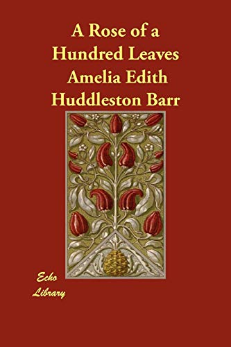 A Rose of a Hundred Leaves (Paperback): Amelia Edith Huddleston