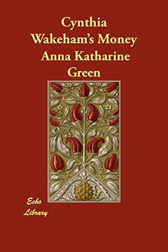 Cynthia Wakehams Money: Anna Katharine Green