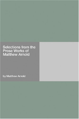 9781406908299: Selections from the Prose Works of Matthew Arnold