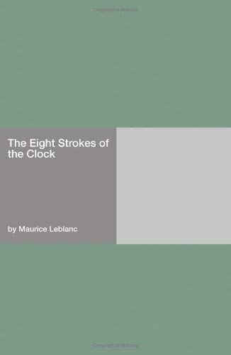 The Eight Strokes of the Clock: Maurice Leblanc