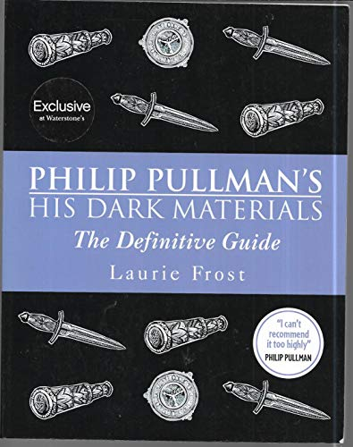 Philip Pullman's His Dark Materials, the Definitive Guide: Frost, Laurie