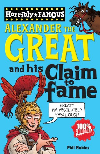 9781407111735: Alexander the Great and His Claim to Fame (Horribly Famous S.)
