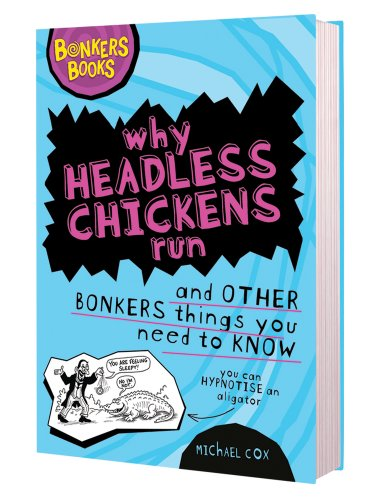 9781407116495: Why Headless Chickens Run and Other Bonkers ThingsYou Need to Know (Bonkers Books)