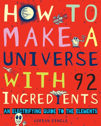 9781407116747: How to Make a Universe With 92 Ingredients (An Electrifying Guide To The Elements)