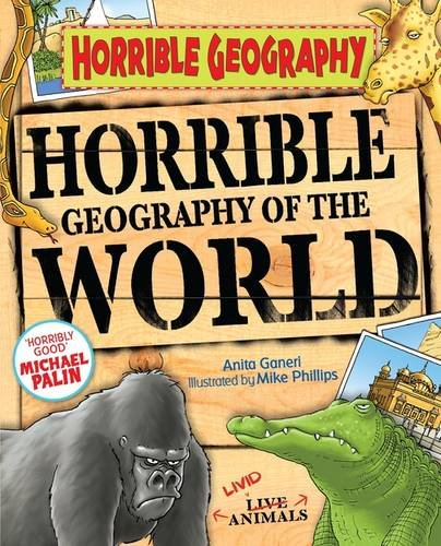 Horrible Geography of the World [Aug 02, 2010] Ganeri, Anita and Phillips, Mike (9781407117348) by Anita Ganeri