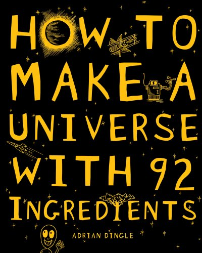 9781407117911: How to Make a Universe With 92 Ingredients