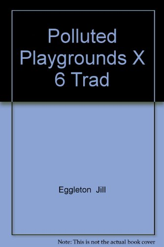 POLLUTED PLAYGROUNDS X 6 TRAD: EGGLETON JILL