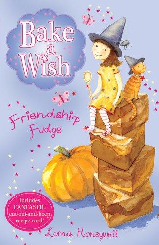 Friendship Fudge (Bake a Wish): Honeywell, Lorna