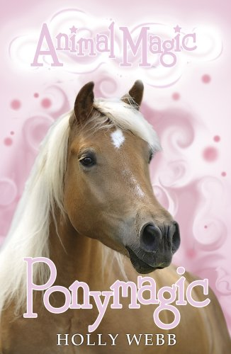 Ponymagic (Animal Magic) (1407135570) by Holly Webb