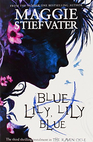 Blue Lily, Lily Blue (The Raven Cycle): Stiefvater Maggie